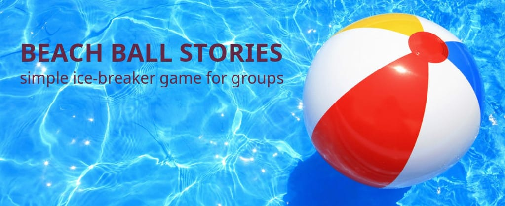 Ice Breaker Game - Beach Ball Stories!