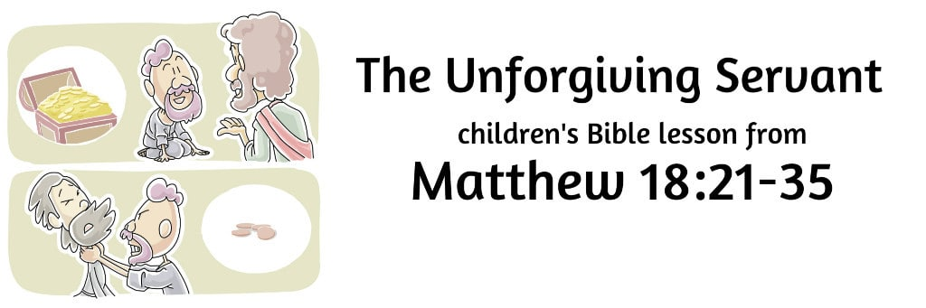 Story of the Unforgiving Servant: Matthew 18:21-35 BIble Lesson