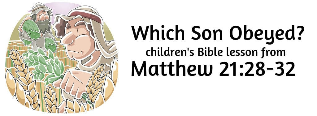 Which Son Obeyed? Free children's Bible lesson from Matthew 21:28-32