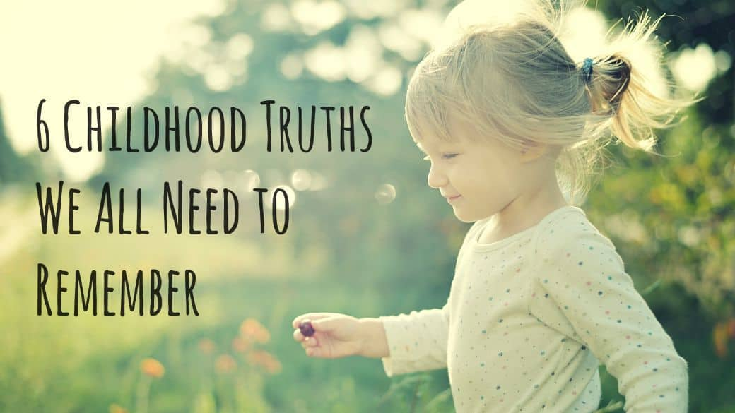 6 Childhood Truths We All Need to Remember